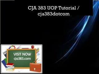 CJA 383 UOP Tutorial / cja383dotcom