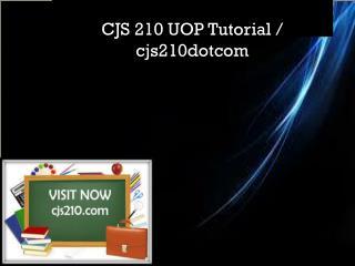 CJS 210 UOP Tutorial / cjs210dotcom