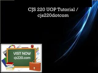 CJS 220 UOP Tutorial / cjs220dotcom