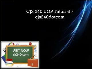 CJS 240 UOP Tutorial / cjs240dotcom