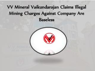 VV Mineral Vaikundarajan Claims Illegal Mining Charges Against Company Are Baseless
