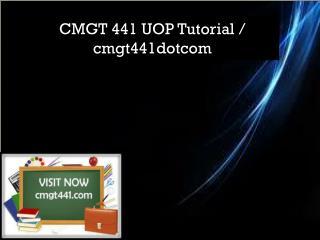 CMGT 441 UOP Tutorial / cmgt441dotcom