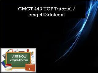 CMGT 442 UOP Tutorial / cmgt442dotcom