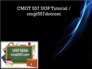 CMGT 557 UOP Tutorial / cmgt557dotcom