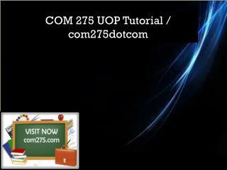 COM 275 UOP Tutorial / com275dotcom