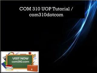 COM 310 UOP Tutorial / com310dotcom