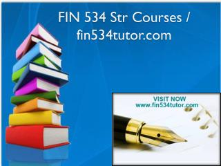 FIN 534 Str Courses / fin534tutor.com