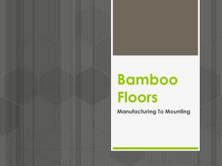 Bamboo Floors: Manufacturing To Mounting!