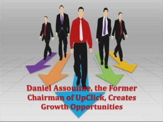 Daniel Assouline, the Former Chairman of UpClick, Creates Growth Opportunities