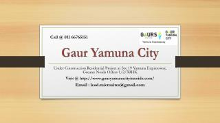 Call @ 011 66765151 For Gaur Yamuna City 1/2/3 BHK Apartments at Sec 19 Yamuna Expressway, Greater Noida - Price