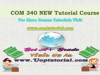 COM 340 NEW Course Tutorial/Uoptutorial