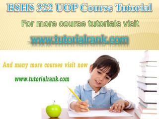 BSHS 322 UOP Courses / Tutorialrank