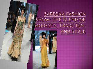 Zareena Fashion Show The Blend of Modesty, Tradition, and Style