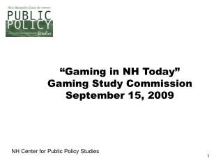 �Gaming in NH Today� Gaming Study Commission September 15, 2009