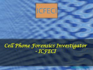 Cell phone forensics investigator- icfeci