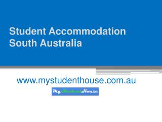 Student Accommodation South Australia - www.mystudenthouse.com.au