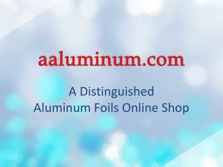 Aaluminum.com - A Distinguished Aluminum Foils Online Shop