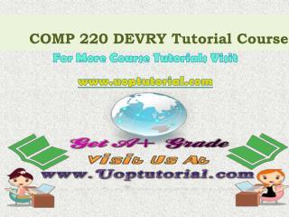 COMP 220 DEVRY Course Tutorial/Uoptutorial