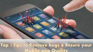 Top 5 Tips to Remove bugs & Ensure Your Mobile app Quality