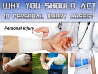 Why You Should Act In Personal Injury Cases