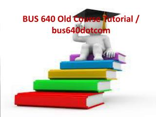 BUS 640 Old Course Tutorial / bus640dotcom