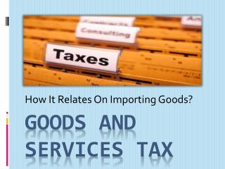 Goods and Services TAx:How It Relates On Importing Goods?