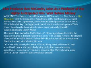 Film producer ben mc conley joins as a producer of the highly anticipated film 'walt before mickey'