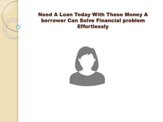 Need A Loan Today - Sufficient Funds to Solve Any Credit Crunches