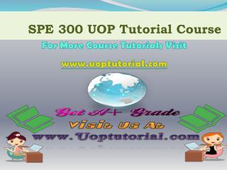 SPE 300 UOP TUTORIAL / Uoptutorial