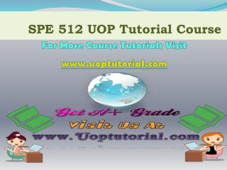 SPE 512 UOP TUTORIAL / Uoptutorial