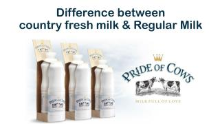 Difference between country fresh milk and regular milk