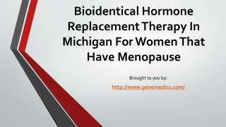 Bioidentical Hormone Replacement Therapy In Michigan For Women That Have Menopause