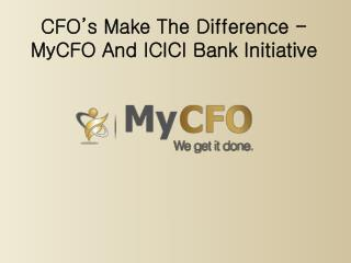 CFO�s Make The Difference - MyCFO And ICICI Bank Initiative
