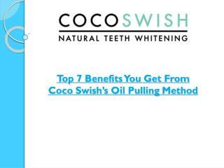 Top 7 Benefits You Get From Coco Swish's Oil Pulling Method