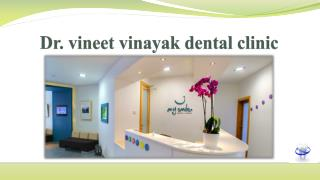 Dr  vineet vinayak dental clinic