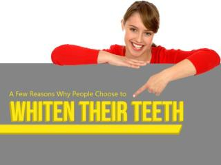 A Few Reasons Why People Choose to Whiten Their Teeth