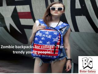 Zombie backpacks for college – For trendy young people!