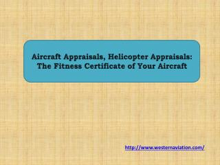 Aircraft Appraisals, Helicopter Appraisals: The Fitness Certificate of Your Aircraft