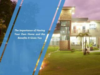 The Importance of Having Your Own Home and the Benefits It Gives You