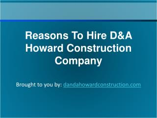Reasons To Hire D&A Howard Construction Company