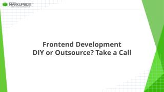 Frontend Development : DIY or Outsource? It's Time to Take a Call