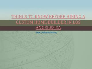 Things To Know Before Hiring A Custom Home Builder In Los Angeles CA