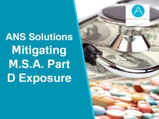 ANS Solutions: Mitigate M.S.A. Part D Exposure