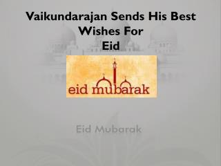 Vaikundarajan Sends His Best Wishes For Eid