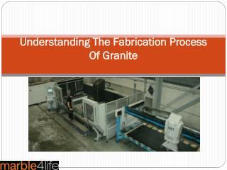 Understanding The Fabrication Process Of Granite