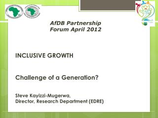 INCLUSIVE GROWTH   Challenge of a Generation    Steve Kayizzi-Mugerwa, Director, Research Department EDRE