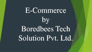 E commerce by boredbees tech solutions pvt. ltd.