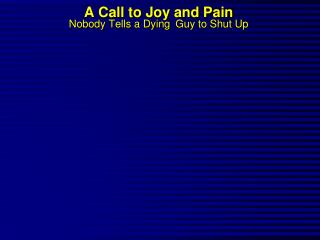 A Call to Joy and Pain Nobody Tells a Dying  Guy to Shut Up