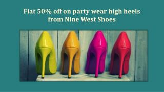 Flat 50% off on party wear high heels from Nine West Shoes