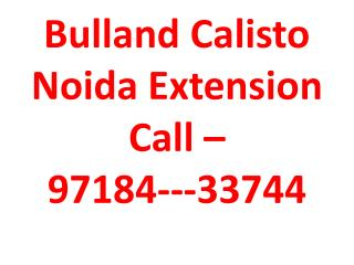 2 bhk flat in Noida Extension - Bulland Calisto